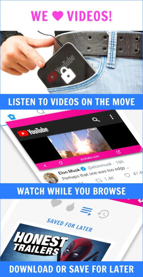 We love videos! Listen to videos on the move (image of guy locking the screen while playing a youtube 					video and putting it in his pocket). Watch while you browse (image of pinned video while browsing Twitter). Download or save for later.